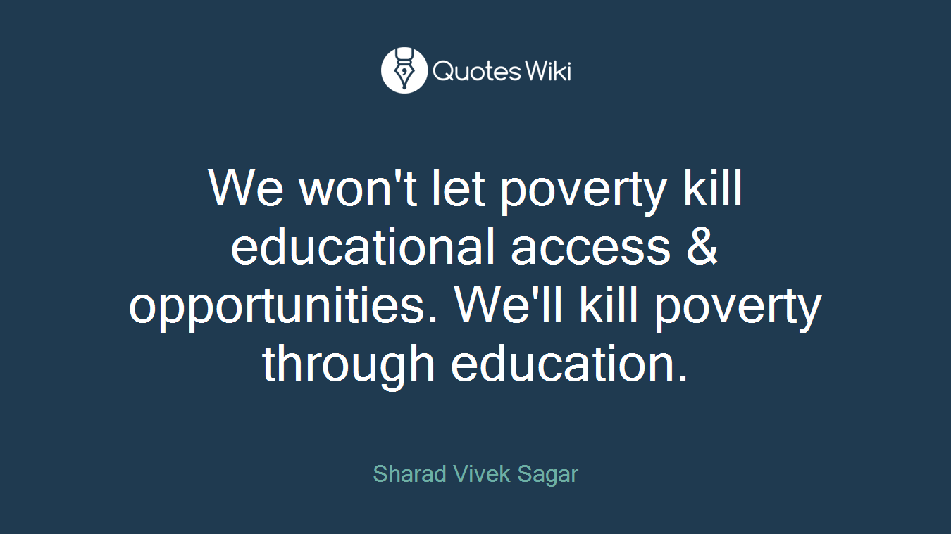 We won't let poverty kill educational access & opportunities. We'll kill poverty through education.