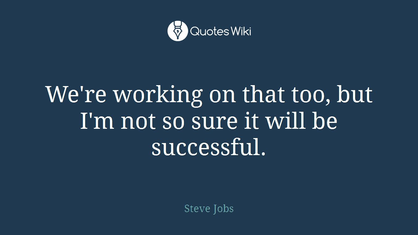 We're working on that too, but I'm not so sure it will be successful.