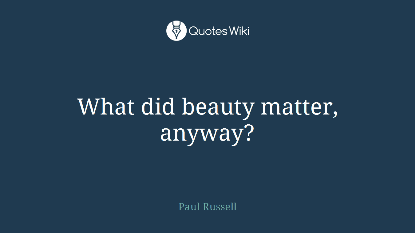 What did beauty matter, anyway?