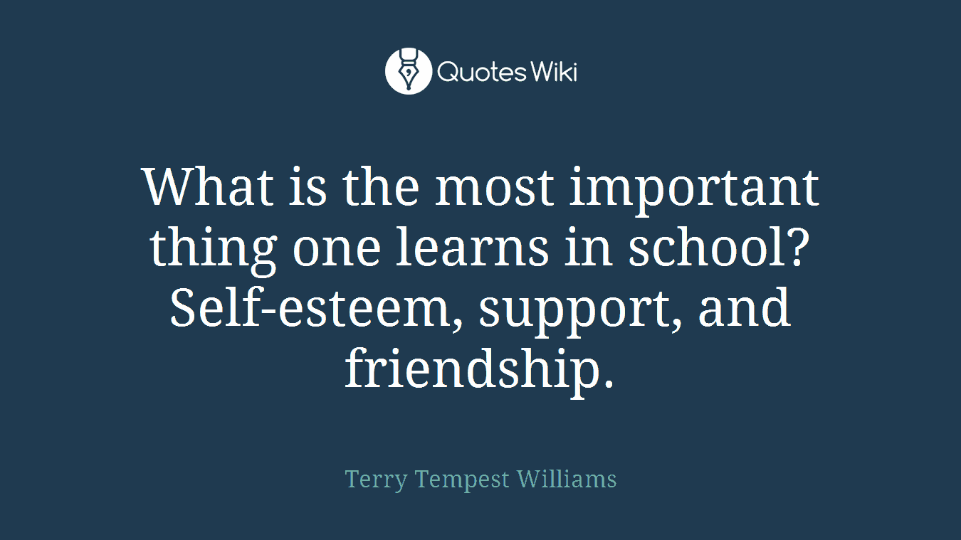 What is the most important thing one learns in school? Self-esteem, support, and friendship.