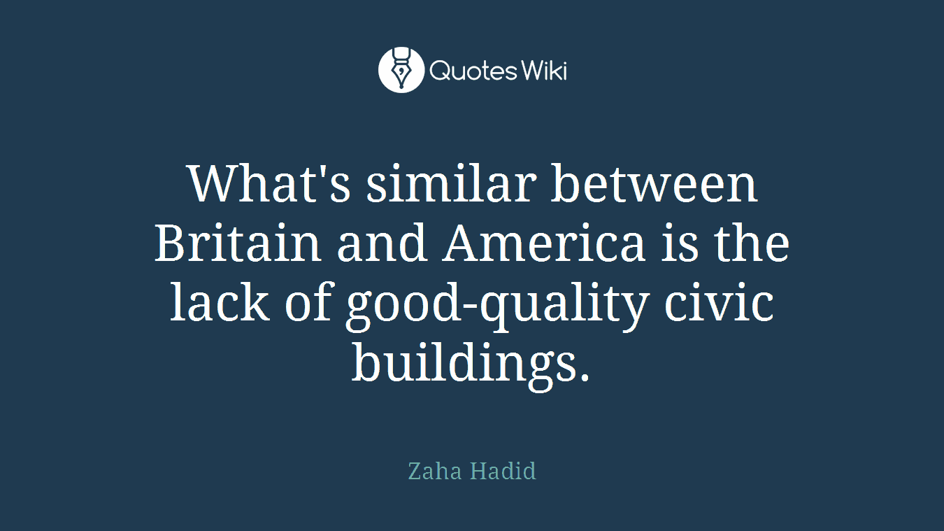 What's similar between Britain and America is the lack of good-quality civic buildings.