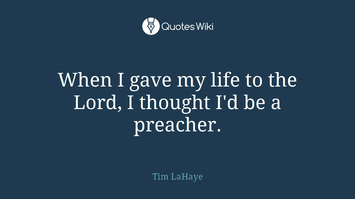 When I gave my life to the Lord, I thought I'd be a preacher.