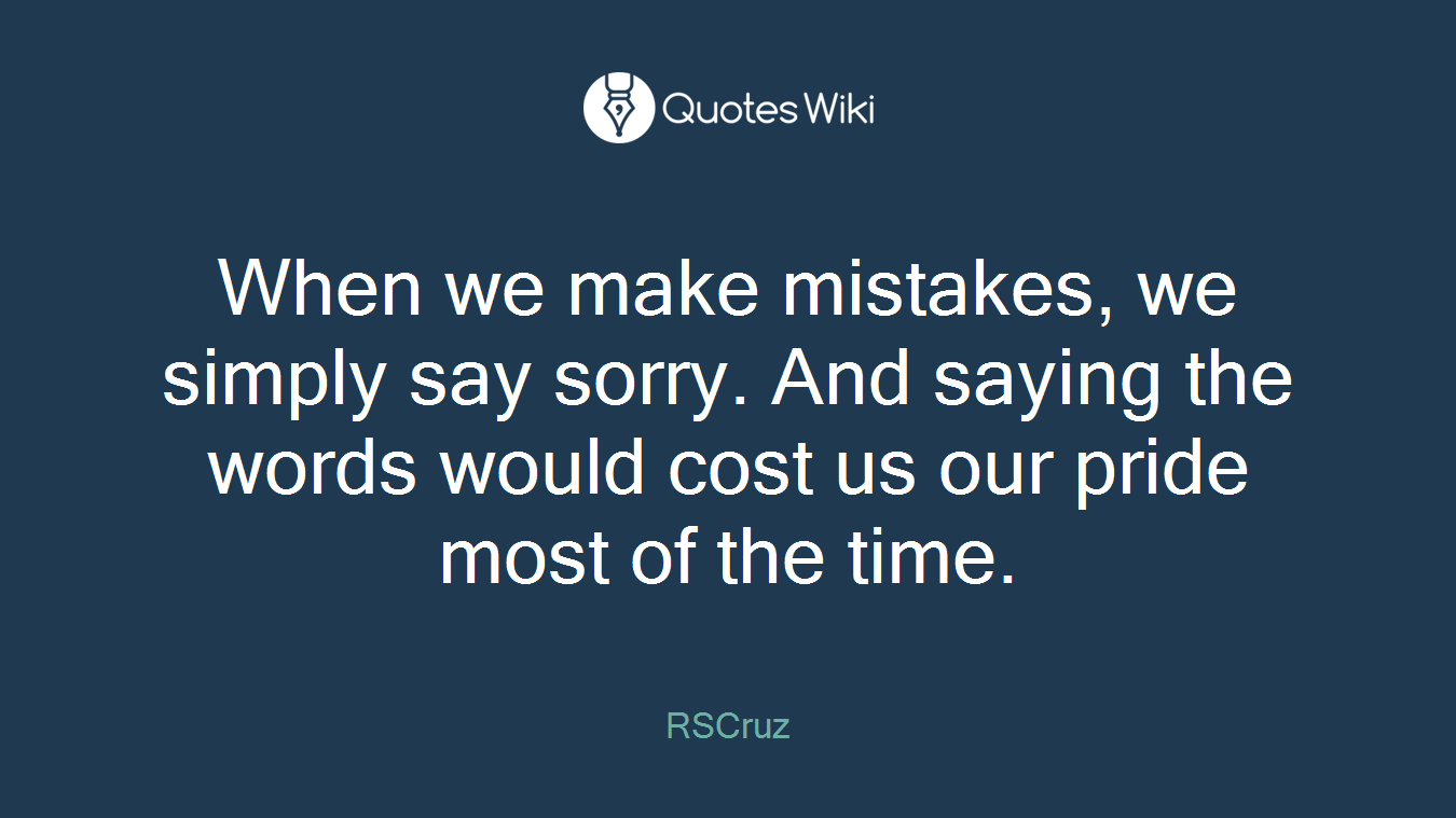 When we make mistakes, we simply say sorry. And saying the words would cost us our pride most of the time.