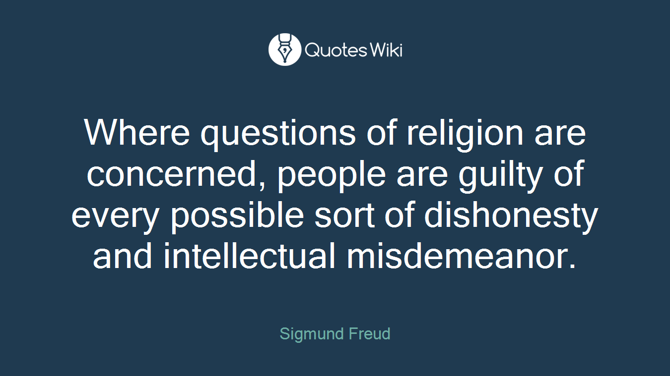 Where questions of religion are concerned, people are guilty of every possible sort of dishonesty and intellectual misdemeanor.