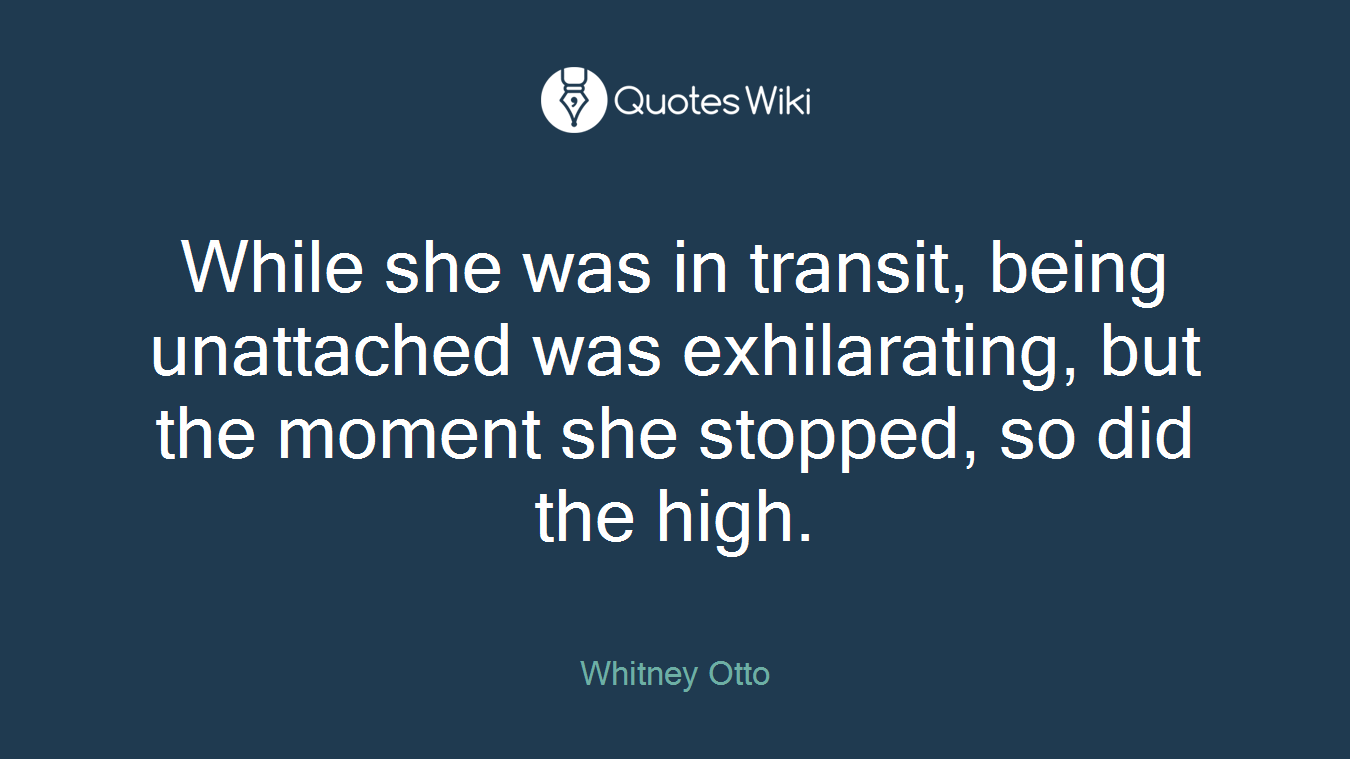 While she was in transit, being unattached was exhilarating, but the moment she stopped, so did the high.