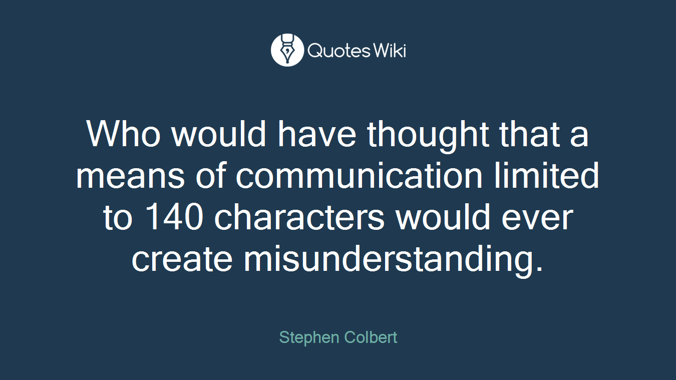 Who would have thought that a means of communication limited to 140 characters would ever create misunderstanding.