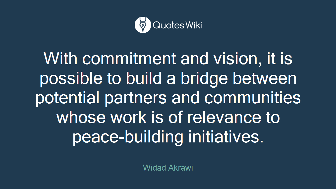 With commitment and vision, it is possible to build a bridge between potential partners and communities whose work is of relevance to peace-building initiatives.