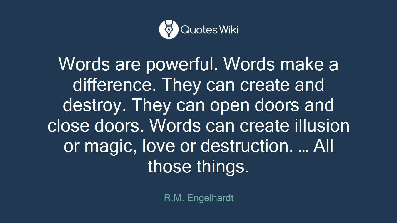 Words are powerful  Words make a difference  Th