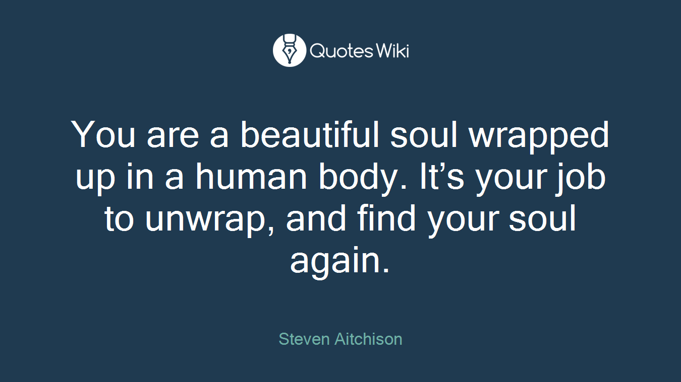 You Are A Beautiful Soul Wrapped Up In A Human