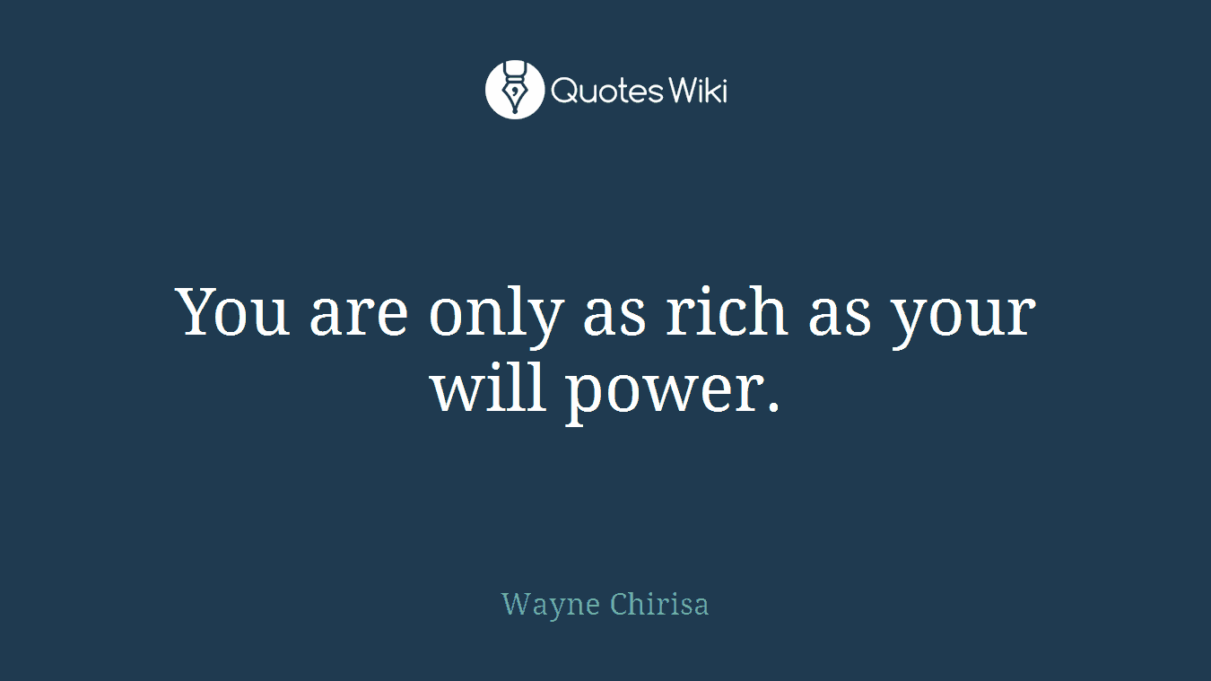 You are only as rich as your will power.