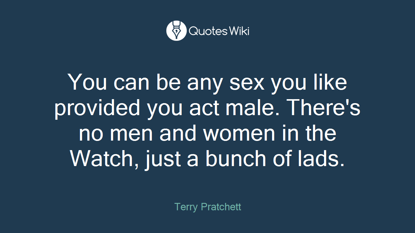 You can be any sex you like provided you act male. There's no men and women in the Watch, just a bunch of lads.