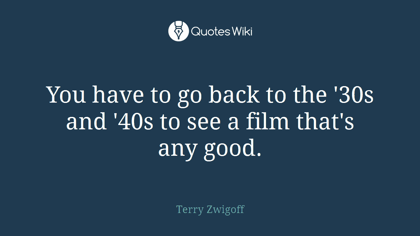 You have to go back to the '30s and '40s to see a film that's any good.