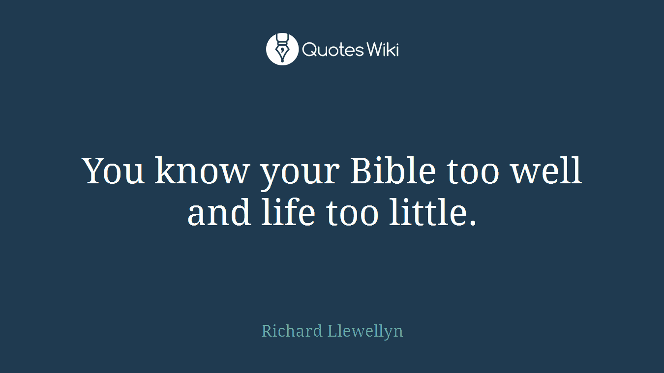 You know your Bible too well and life too little.