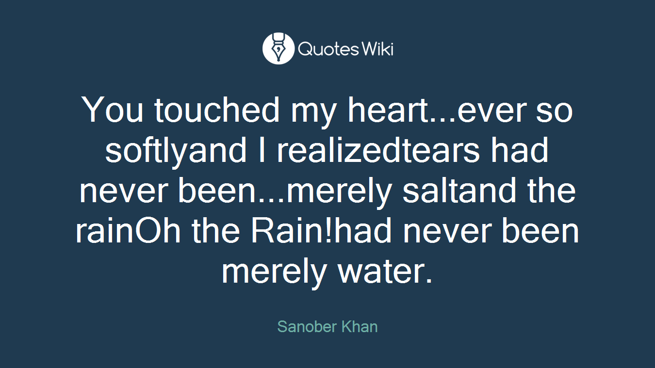 You Touched My Heartever So Softlyand I Real
